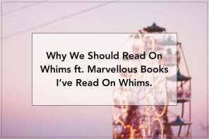 why we should read on whims.